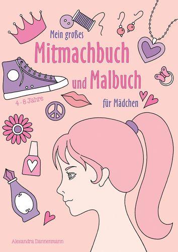 Mein großes Mitmachbuch und Malbuch für Mädchen