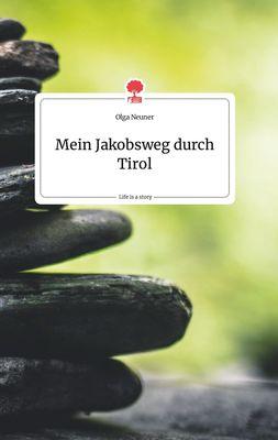 Mein Jakobsweg durch Tirol. Life is a Story - story.one