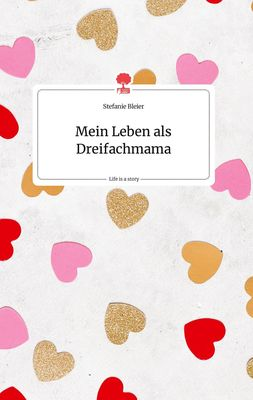 Mein Leben als Dreifachmama. Life is a Story - story.one