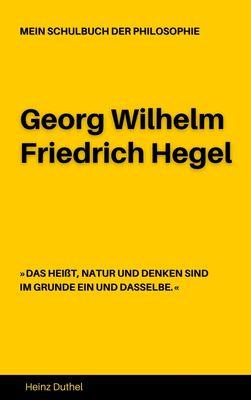 MEIN SCHULBUCH DER PHILOSOPHIE Georg Wilhelm Friedrich Hegel
