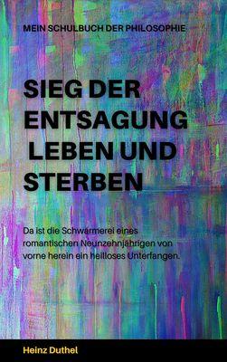 Mein Schulbuch der Philosophie - SIEG DER ENTSAGUNG - LEBEN UND STERBEN