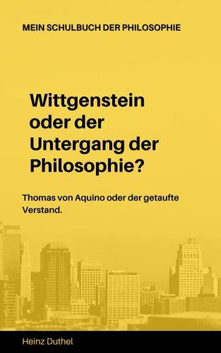 Mein Schulbuch der Philosophie Wittgenstein Thomas von Aquino