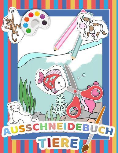 Mein tierisches Auschneidebuch und Bastelbuch für Kinder - Ausschneiden, Malen u