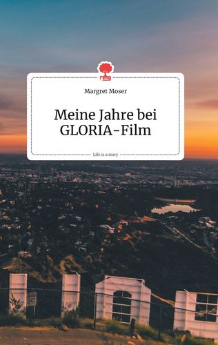 Meine Jahre bei GLORIA-Film. Life is a Story