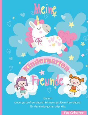 Meine Kindergarten-Freunde Einhorn Kindergartenfreundebuch Erinnerungsalbum Freundebuch für den Kindergarten oder Kita