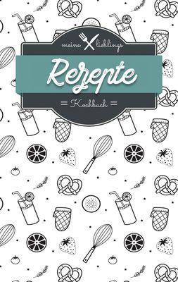 Meine Lieblings Rezepte - Kochbuch zum Selberschreiben und selbst gestalten - Mein Kochbuch
