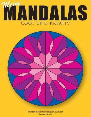 Meine Mandalas - Cool und kreativ - Wunderschöne Mandalas zum Ausmalen