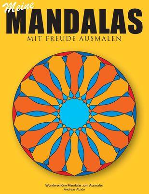 Meine Mandalas - Mit Freude Ausmalen - Wunderschöne Mandalas zum Ausmalen