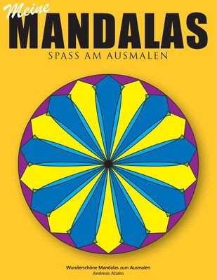 Meine Mandalas - Spass am Ausmalen - Wunderschöne Mandalas zum Ausmalen