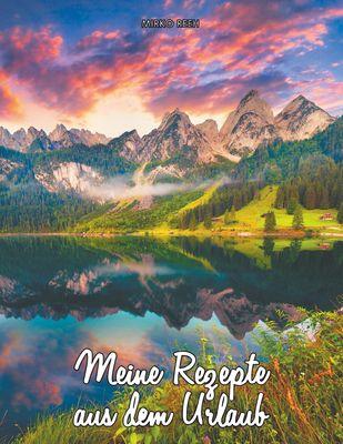 Meine Rezepte aus dem Urlaub (Notizbuch für die Berge)