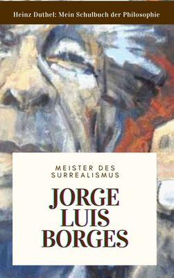 Meine Schule der Philosophie JORGE LUIS BORGES