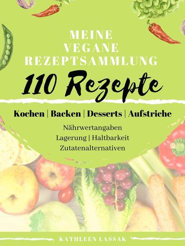 Meine vegane Rezeptsammlung - 110 Rezepte