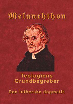 Melanchthon - Teologiens Grundbegreber