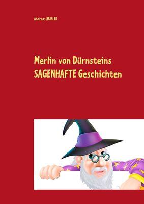 Merlin von Dürnsteins SAGENHAFTE Geschichten