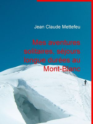 Mes aventures solitaires, séjours longue durées au Mont-Blanc
