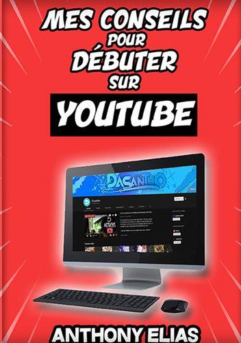 Mes conseils pour réussir sur Youtube