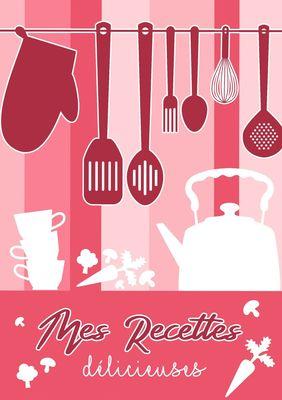 Mes Recettes Délicieuses: Cahier De Recettes - Livre de cuisine personnalisé à écrire recettes