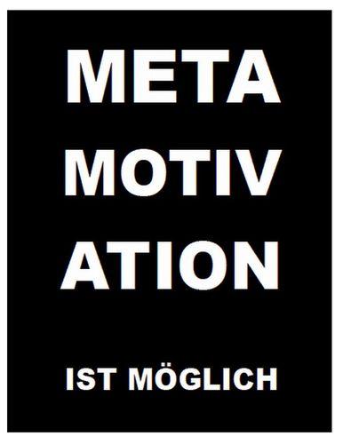 Metamotivation ist möglich