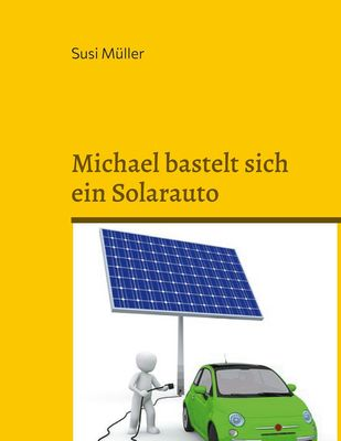 Michael bastelt sich ein Solarauto