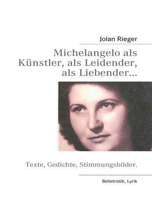 Michelangelo als Künstler, als Leidender, als Liebender…