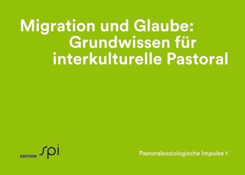 Migration und Glaube: Grundwissen für interkulturelle Pastoral