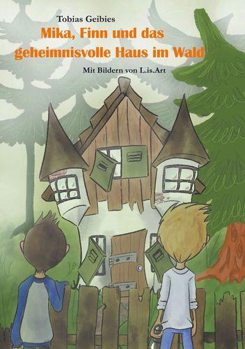Mika, Finn und das geheimnisvolle Haus im Wald