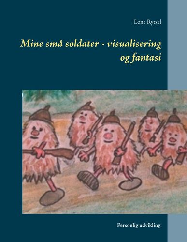 Mine små soldater - visualisering og fantasi