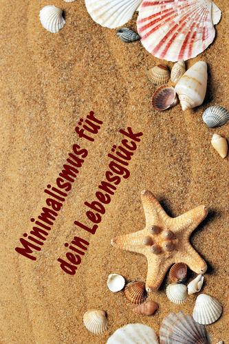Minimalismus für dein Lebensglück