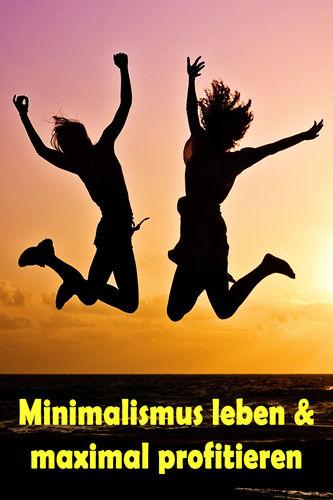 Minimalismus leben & maximal profitieren
