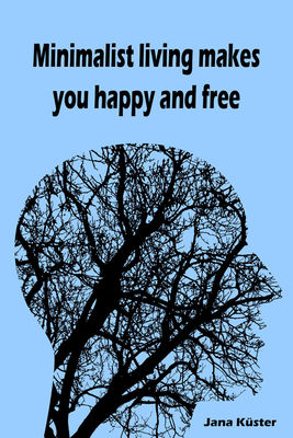 Minimalist living makes you happy and free