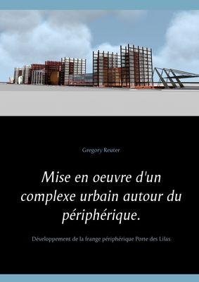 Mise en oeuvre d'un complexe urbain autour du périphérique.