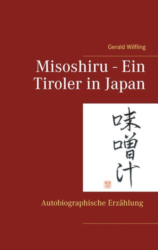 Misoshiru - Ein Tiroler in Japan