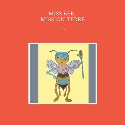 Miss Bee, mission terre