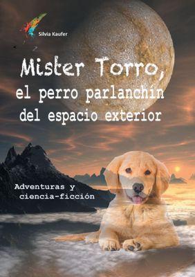 Mister Torro, el perro parlanchín del espacio exterior