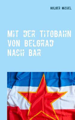 Mit der Titobahn von Belgrad nach Bar