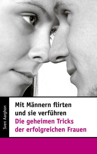 Mit Männern flirten und sie verführen - Die geheimen
