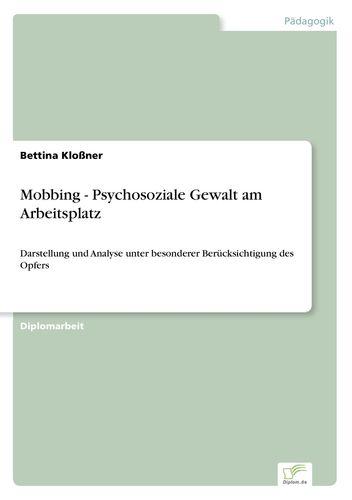 Mobbing - Psychosoziale Gewalt am Arbeitsplatz