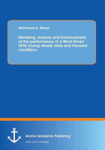 Modeling, Analysis and Enhancement of the performance of a Wind Driven DFIG During steady state and transient conditions