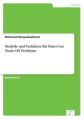 Modelle und Verfahren für Time-Cost Trade-Off Probleme