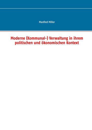 Moderne (Kommunal-) Verwaltung in ihrem politischen und ökonomischen Kontext