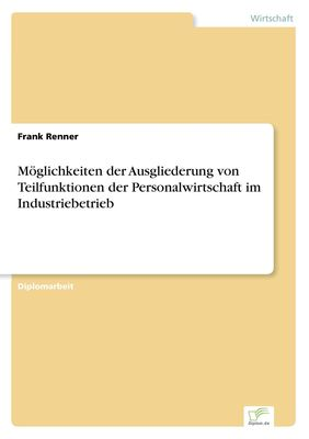 Möglichkeiten der Ausgliederung von Teilfunktionen der Personalwirtschaft im Industriebetrieb