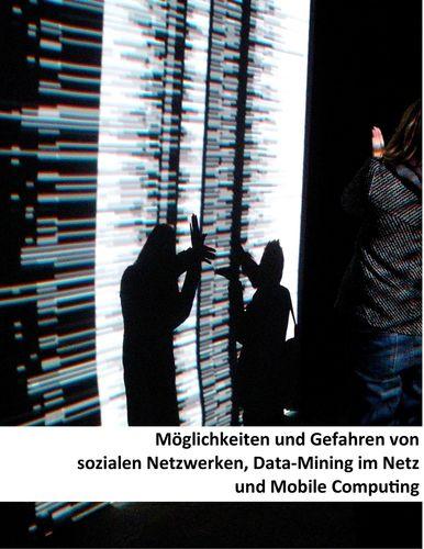 Möglichkeiten und Gefahren von sozialen Netzwerken, Data-Mining im Netz und Mobile Computing