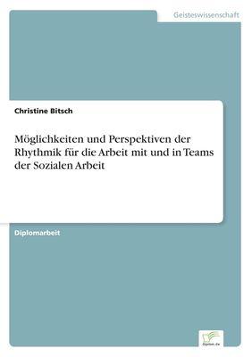 Möglichkeiten und Perspektiven der Rhythmik für die Arbeit mit und in Teams der Sozialen Arbeit