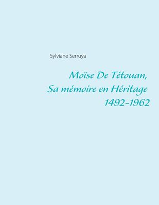 Moïse De Tétouan, Sa mémoire en Héritage 1492-1962