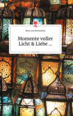 Momente voller Licht und Liebe…. Life is a Story - story.one