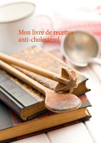 Mon livre de recettes anti-cholestérol