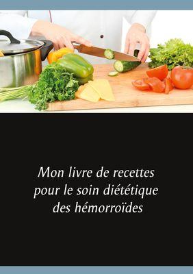 Mon livre de recettes pour le soin diététique des hémorroïdes