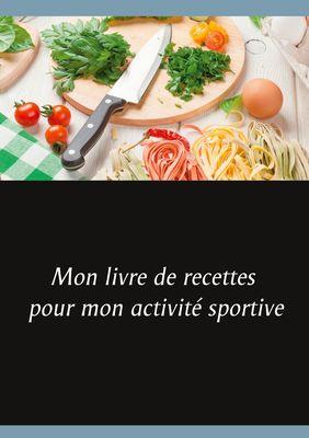 Mon livre de recettes pour mon activité sportive