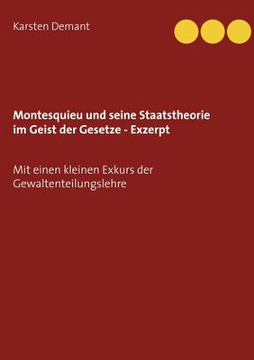 Montesquieu und seine Staatstheorie im Geist der Gesetze - Exzerpt