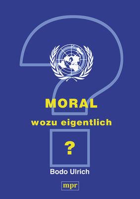 Moral - wozu eigentlich?